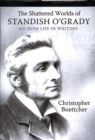 The shattered worlds of Standish O'Grady : An Irish life in writing - Book
