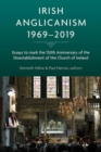 Irish Anglicanism, 1969-2019 : Essays to mark the 150th anniversary of the Disestablishment of the Church of Ireland - Book