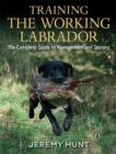 Training the Working Labrador : The Complete Guide to Management & Training - Book