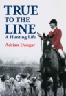 True to the Line : A Hunting Life - Book