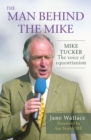 The Man Behind the Mike : Mike Tucker: The Voice of Equestrianism - Book