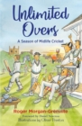 Unlimited Overs : A Season of Midlife Cricket - Book