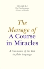 Message of A Course In Miracles, The - A translation of the text in plain language - Book