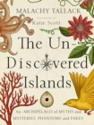 Un-Discovered Islands : An Archipelago of Myths and Mysteries, Phantoms and Fates - Book