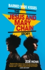 Barbed Wire Kisses : The Jesus and Mary Chain Story - Book
