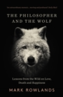 The Philosopher and the Wolf : Lessons From the Wild on Love, Death and Happiness - eBook