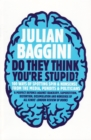 Do They Think You're Stupid? : 100 Ways Of Spotting Spin And Nonsense From The Media, Celebrities And Politicians - eBook