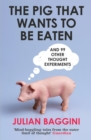 The Pig That Wants To Be Eaten : And 99 Other Thought Experiments - eBook