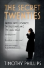 The Secret Twenties : British Intelligence, the Russians and the Jazz Age - Book