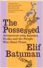 The Possessed : Adventures with Russian Books and the People Who Read Them - eBook