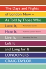 Londoners : The Days and Nights of London Now - As Told by Those Who Love It, Hate It, Live It, Left It and Long for It - eBook