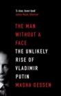 The Man Without a Face : The Unlikely Rise of Vladimir Putin - eBook