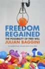 Freedom Regained : The Possibility of Free Will - eBook