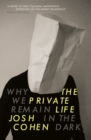 The Private Life : Why We Remain in the Dark - eBook