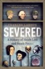 Severed : A History of Heads Lost and Heads Found - eBook