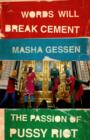 Words Will Break Cement : The Passion of Pussy Riot - Book