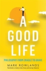 A Good Life : Philosophy from Cradle to Grave - Book