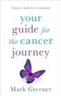 Your Guide for the Cancer Journey : Cancer And Its Treatment - Book