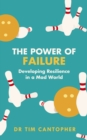 The Power of Failure : Developing Resilience in a Mad World - Book