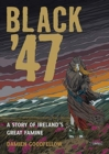Black '47: A Story of Ireland's Great Famine : A Graphic Novel - Book