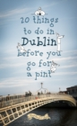 20 Things To Do In Dublin Before You Go For a Pint : A Guide to Dublin's Top Attractions - eBook