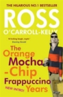 Ross O'Carroll-Kelly: The Orange Mocha-Chip Frappuccino Years - Book