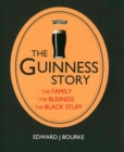The Guinness Story : The Family, The Business and The Black Stuff - Book