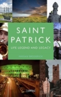 Saint Patrick : Life, Legend and Legacy - Book