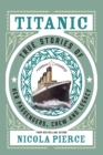 Titanic : True Stories of her Passengers, Crew and Legacy - Book