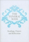 The Funeral Mass : Readings, Prayers and Reflections - Book