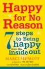Happy For No Reason : 7 Steps to Being Happy From the Inside Out - eBook