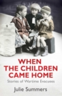 When the Children Came Home : Stories of Wartime Evacuees - eBook