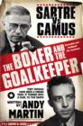 The Boxer and The Goal Keeper : Sartre Versus Camus - Book