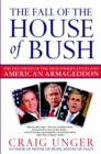 The Fall of the House of Bush : The Delusions of the Neoconservatives and American Armageddon - eBook