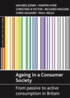 Ageing in a Consumer Society : From Passive to Active Consumption in Britain - eBook
