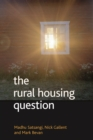 The Rural Housing Question : Community and Planning in Britain's Countrysides - eBook