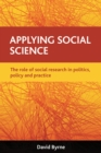 Applying Social Science : The Role of Social Research in Politics, Policy and Practice - eBook