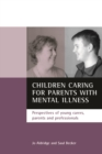 Children Caring for Parents with Mental Illness : Perspectives of Young Carers, Parents and Professionals - eBook
