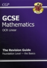 GCSE Maths OCR B Revision Guide - Foundation the Basics (A*-G Resits) - Book