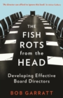 The Fish Rots From The Head : The Crisis in our Boardrooms: Developing the Crucial Skills of the Competent Director - eBook