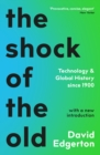 Shock Of The Old : Technology and Global History since 1900 - eBook