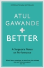 Better : A Surgeon's Notes on Performance - eBook