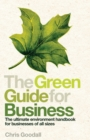 The Green Guide For Business : The Ultimate Environment Handbook for Businesses of All Sizes - eBook