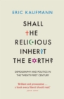 Shall the Religious Inherit the Earth? : Demography and Politics in the Twenty-First Century - eBook