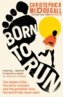 Born to Run : The hidden tribe, the ultra-runners, and the greatest race the world has never seen - eBook