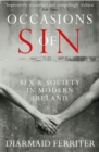 Occasions of Sin : Sex and Society in Modern Ireland - eBook