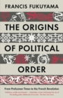 The Origins of Political Order : From Prehuman Times to the French Revolution - eBook