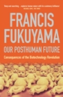 Our Posthuman Future : Consequences of the Biotechnology Revolution - eBook