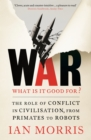 War: What is it good for? : The role of conflict in civilisation, from primates to robots - eBook