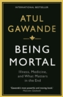 Being Mortal : Illness, Medicine and What Matters in the End - eBook